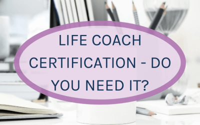 Life Coach Certification – do you need it?