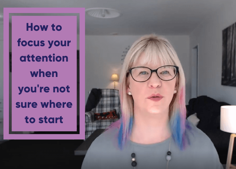 How to Focus Your Attention when you're not sure where to start