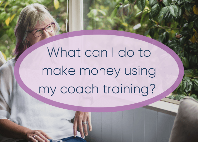 What can I do to make money using my coach training?
