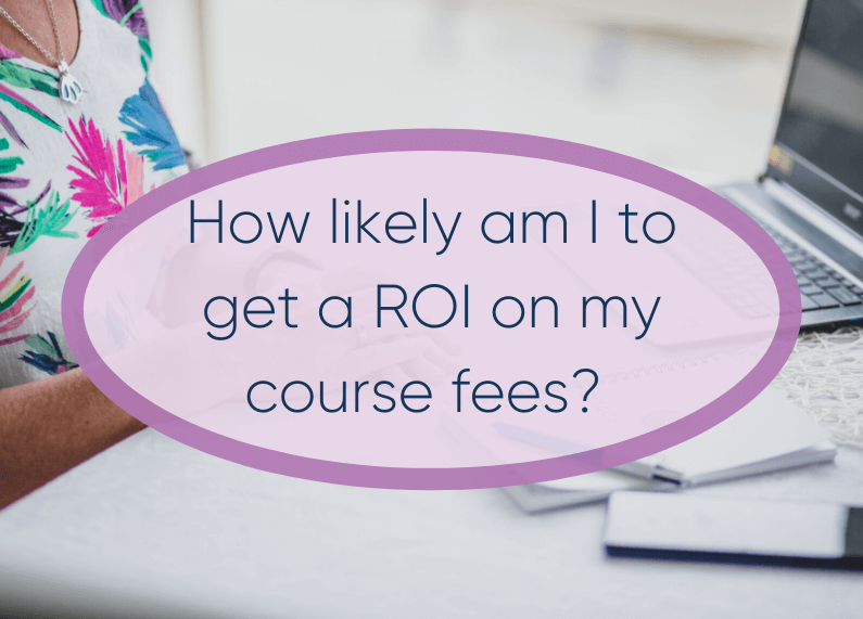 How Likely Am I To Get A Return On My Course Fees?